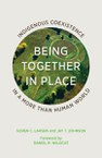 Being Together in Place: Indigenous Coexistence in a More Than Human World