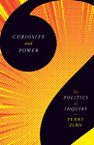 Curiosity and Power: The Politics of Inquiry