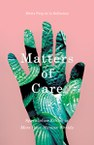 Matters of Care: Speculative Ethics in More Than Human Worlds