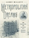 Metropolitan Dreams: The Scandalous Rise and Stunning Fall of a Minneapolis Masterpiece