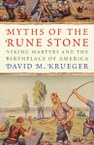 Myths of the Rune Stone: Viking Martyrs and the Birthplace of America