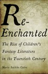 Re-Enchanted: The Rise of Children's Fantasy Literature in the Twentieth Century