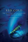Red Gold: The Managed Extinction of the Giant Bluefin Tuna