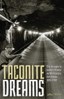 Taconite Dreams: The Struggle to Sustain Mining on Minnesota's Iron Range, 1915-2000