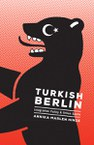 Turkish Berlin: Integration Policy and Urban Space