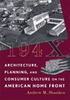 194X: Architecture, Planning, and Consumer Culture on the American Home Front