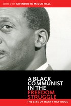 A Black Communist in the Freedom Struggle: The Life of Harry Haywood