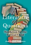 A Literature of Questions: Nonfiction for the Critical Child