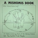 A Mishomis Book, A History-Coloring Book of the Ojibway Indians (4): Book 4: The Earth's First People