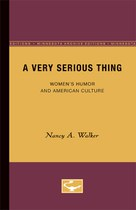 A Very Serious Thing: Women's Humor and American Culture
