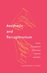 Aesthesis and Perceptronium: On the Entanglement of Sensation, Cognition, and Matter