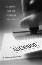 Alienhood: Citizenship, Exile, and the Logic of Difference