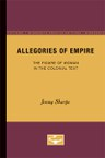 Allegories of Empire: The Figure of Woman in the Colonial Text