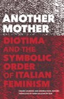 Another Mother: Diotima and the Symbolic Order of Italian Feminism