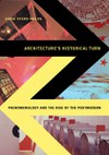 Architecture's Historical Turn: Phenomenology and the Rise of the Postmodern