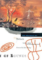 Bad Aboriginal Art: Tradition, Media, and Technological Horizons