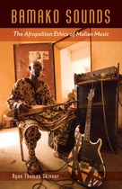 Bamako Sounds: The Afropolitan Ethics of Malian Music