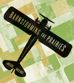 Barnstorming the Prairies: How Aerial Vision Shaped the Midwest