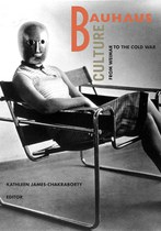 Bauhaus Culture: From Weimar to the Cold War