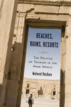 Beaches, Ruins, Resorts: The Politics of Tourism in the Arab World