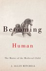 Becoming Human: The Matter of the Medieval Child