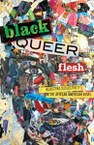 Black Queer Flesh: Rejecting Subjectivity in the African American Novel