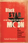 Black Star, Crescent Moon: The Muslim International and Black Freedom beyond America