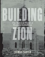 Building Zion: The Material World of Mormon Settlement