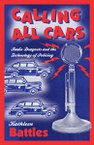 Calling All Cars: Radio Dragnets and the Technology of Policing