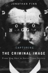 Capturing the Criminal Image: From Mug Shot to Surveillance Society