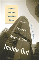 Changing Corporate America from Inside Out: Lesbian and Gay Workplace Rights