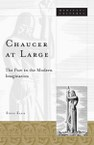 Chaucer at Large: The Poet in the Modern Imagination