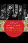 Cinema Approaching Reality: Locating Chinese Film Theory