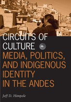 Circuits of Culture: Media, Politics, and Indigenous Identity in the Andes