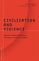 Civilization and Violence: Regimes of Representation in Nineteenth-Century Colombia
