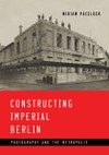 Constructing Imperial Berlin: Photography and the Metropolis
