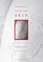 Contract with the Skin: Masochism, Performance Art, and the 1970s