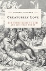 Creaturely Love: How Desire Makes Us More and Less Than Human