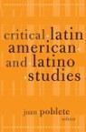 Critical Latin American and Latino Studies