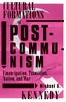 Cultural Formations of Postcommunism: Emancipation, Transition, Nation, and War