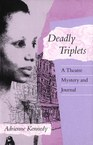 Deadly Triplets: A Theatre Mystery and Journal