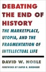 Debating the End of History: The Marketplace, Utopia, and the Fragmentation of Intellectual Life