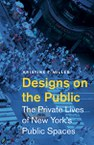 Designs on the Public: The Private Lives of New York's Public Spaces