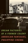 Dream Factories of a Former Colony: American Fantasies, Philippine Cinema