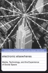 Electronic Elsewheres: Media, Technology, and the Experience of Social Space