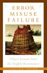 Error, Misuse, Failure: Object Lessons from the English Renaissance