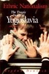 Ethnic Nationalism: The Tragic Death of Yugoslavia