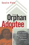 From Orphan to Adoptee: U.S. Empire and Genealogies of Korean Adoption