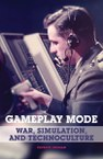 Gameplay Mode: War, Simulation, and Technoculture