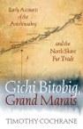 Gichi Bitobig, Grand Marais: Early Accounts of the Anishinaabeg and the North Shore Fur Trade